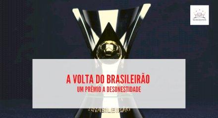 A volta do Brasileirão - Um prêmio a desonestidade