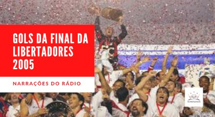 Final Libertadores 2005 - Os Gols narrados pelo Rádio