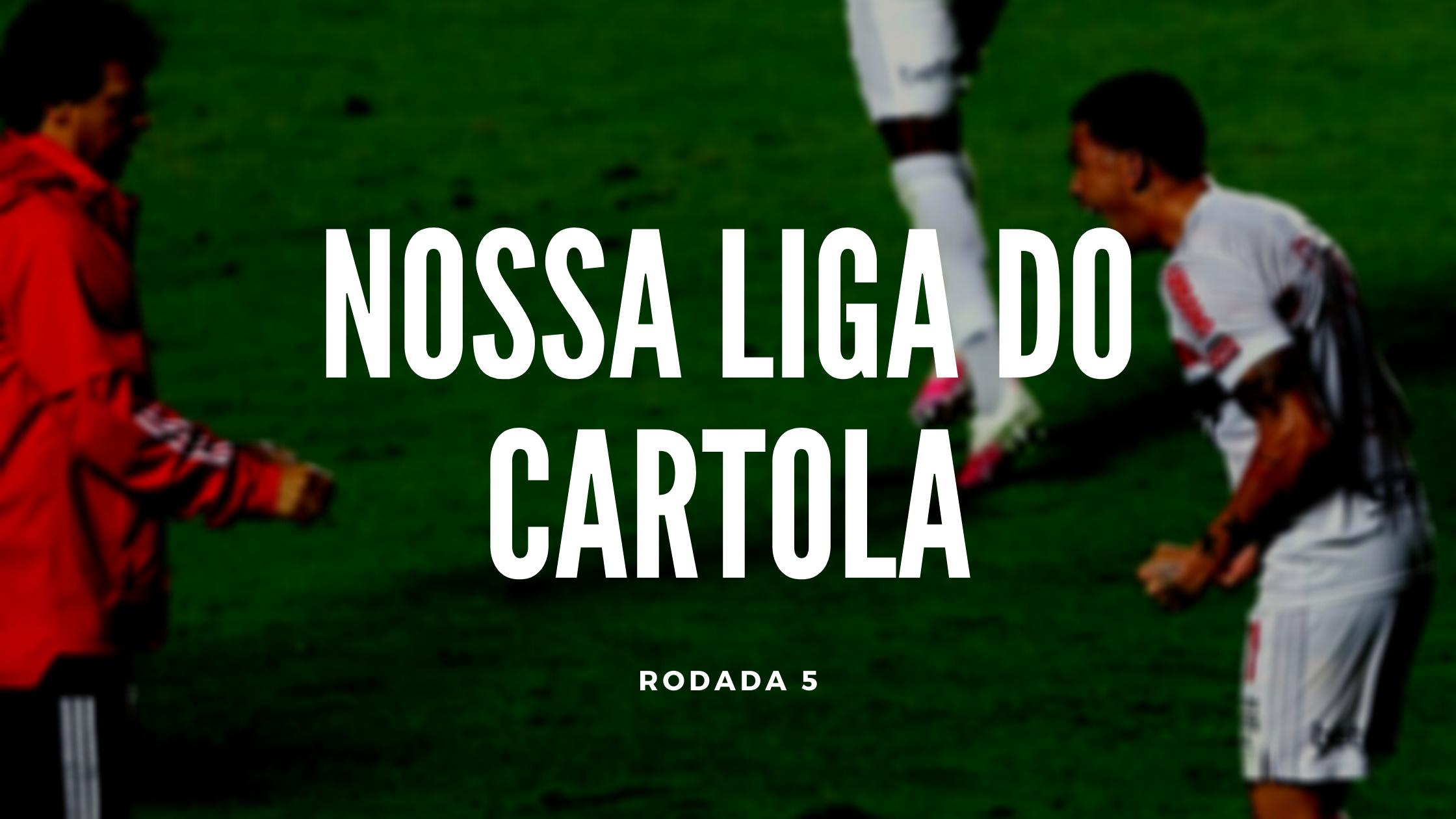 Nossa Liga do Cartola - Rodada 5